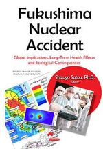 Fukushima Nuclear Accident : Global Implications, Long-Term Health Effects and Ecological Consequences