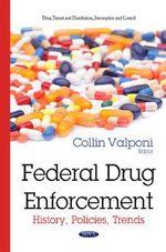 Federal Drug Enforcement : History, Policies, Trends