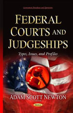 Federal Courts and Judgeships : Types, Issues, and Profiles - Adam Scott Newton