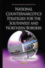 National Counternarcotics Strategies for the Southwest and Northern Borders - Miranda Richards