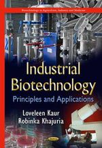 Industrial Biotechnology : Principles and Applications - Loveleen Kaur