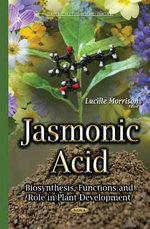 Jasmonic Acid : Biosynthesis, Functions and Role in Plant Development