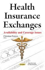 Health Insurance Exchanges : Availability and Coverage Issues - Christian Forrest