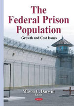 The Federal Prison Population : Growth & Cost Issues - Mason C. Darwin