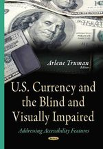 U.S. Currency and the Blind and Visually Impaired : Addressing Accessibility Features