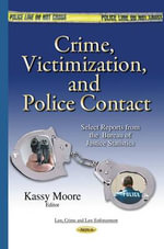 Crime, Victimization & Police Contact : Select Reports from the Bureau of Justice Statistics - Kassy Moore
