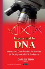 Exonerated by DNA : Issues & Case Profiles in the Use of Exculpatory DNA Evidence