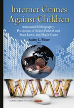 Internet Crimes Against Children : Annotated Bibliography, Provisions of Select Federal & State Laws & Major Cases