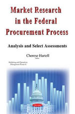 Market Research in the Federal Procurement Process : Analysis & Select Assessments