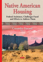 Native American Housing : Federal Assistance, Challenges Faced & Efforts to Address Them