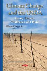 Climate Change & the Usda : Agency Efforts, Challenges & Plans - Edward Hogarth