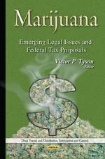 Marijuana : Emerging Legal Issues & Federal Tax Proposals