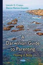 Darwinian Guide to Parenting : Having a Baby - Lincoln G. Craton