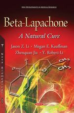 Beta-Lapachone : A Natural Cure - Jason Z. Li