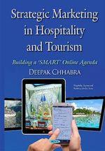 Strategic Marketing in Hospitality and Tourism : Building a Smart Online Agenda - Deepak Chhabra