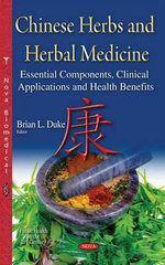 Chinese Herbs and Herbal Medicine : Essential Components, Clinical Applications and Health Benefits