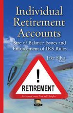 Individual Retirement Accounts : Size of Balance Issues & Enforcement of Irs Rules