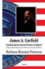 James A. Garfield : Leading America from Frontier to Empire