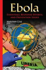 Ebola : Essentials, Response Efforts, and Prevention Issues