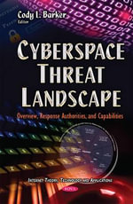 Cyberspace Threat Landscape : Overview, Response Authorities, and Capabilities