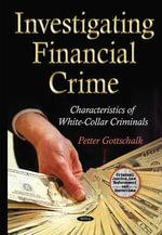Investigating Financial Crime : Characteristics of White-Collar Criminals - Petter Gottschalk