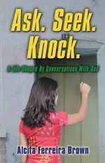 Ask. Seek. Knock. a Life Shaped by Conversations with God - Alcita J Ferreira Brown