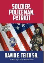 Soldier, Policeman, Patriot - David E Teich Sr