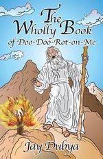 The Wholly Book of Doo-Doo-Rot-On-Me - Jay Dubya