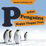 P Is for Penguins Happy Flappy Feet - Speedy Publishing LLC