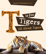 T is For Tigers (All About Tigers) - Speedy Publishing