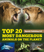 Top 20 Most Dangerous Animals On The Planet - Speedy Publishing