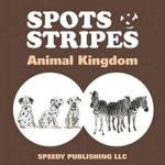 Spots & Stripes Animal Kingdom - Speedy Publishing LLC