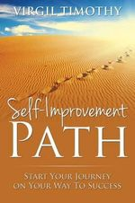 Self-Improvement Path : Start Your Journey on Your Way to Success - Virgil Timothy