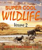 Super Cool Wildlife Volume 2 - Speedy Publishing