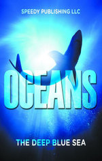 Oceans - The Deep Blue Sea - Speedy Publishing