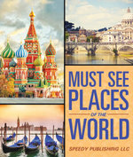 Must See Places Of The World - Speedy Publishing