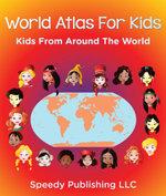 World Atlas For Kids - Kids From Around The World - Speedy Publishing