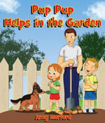 Pup Pup Helps in the Garden : The Pup Pup Series - Amy Morford