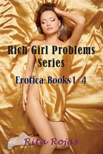 Rich Girl Problems Series : Erotica: Books 1-4 - Rita Rojas