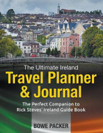 The Ultimate Ireland Travel Planner & Journal : The Perfect Companion to Rick Steves' Ireland Guide Book - Bowe Packer