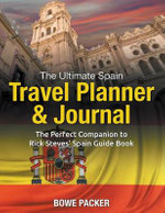 The Ultimate Spain Travel Planner & Journal : The Perfect Companion to Rick Steves' Spain Guide Book - Bowe Packer
