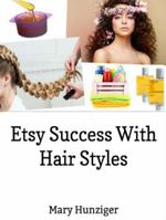 Etsy Success With Hair Styles : Etsy Selling Secrets: Hair Style Books For Selling On Etsy & Beyond - Mary Hunziger