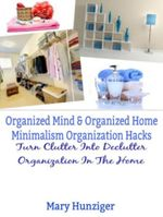 Organized Mind & Organized Home : Minimalism Organization Hacks: Turn Clutter Into Declutter Organization In The Home - Helena Clarins