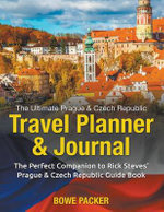 The Ultimate Prague & Czech Republic Travel Planner & Journal : The Perfect Companion to Rick Steves' Prague & Czech Republic Guide Book - Bowe Packer
