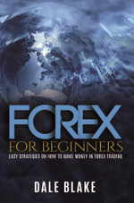 Forex For Beginners : Easy Strategies on How to Make Money in Forex Trading - Dale Blake