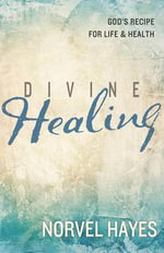 Divine Healing : God's Recipe for Life & Health - Norvel Hayes
