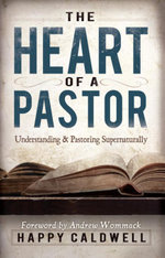 Heart of a Pastor : Understanding and Pastoring Supernaturally - Happy Caldwell