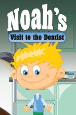 Noah's Visit to the Dentist - Speedy Publishing