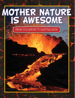 Mother Nature Is Awesome (from Volcanoes to Earthquakes) - Speedy Publishing