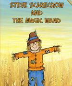 Steve Scarecrow and the Magic Wand - Speedy Publishing